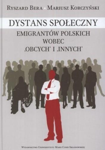 Okładka książki Dystans społeczny emigrantów polskich wobec obcych i innych