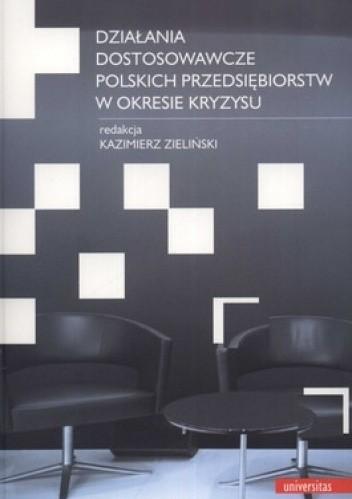 Okładka książki Działania dostosowawcze polskich przedsiębiorstw w okresie kryzysu
