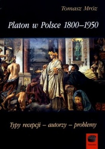 Okładka książki Platon w Polsce 1800-1950. Typy recepcji - autorzy - problemy