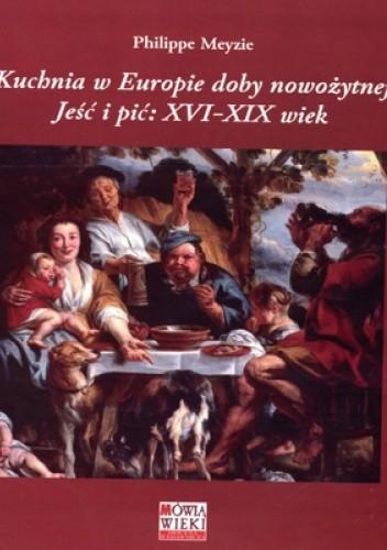 Kuchnia W Europie Doby Nowozytnej Jesc I Pic Xvi Xix Wiek