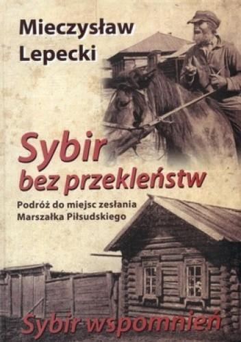 Okładka książki Sybir bez przekleństw. Sybir wspomnień. Podróż do miejsc zesłania Marszałka Piłsudskiego