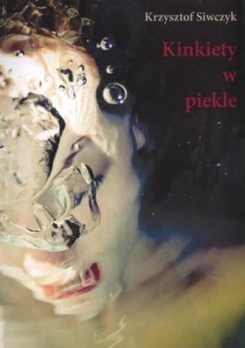 Okładka książki Kinkiety w piekle. Felietony. Teksty. Rozmowy