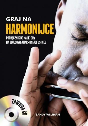 Okładka książki Graj na harmonijce. Podręcznik do nauki gry na bluesowej harmonijce ustnej + CD