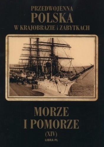 Okładka książki Przedwojenna Polska w krajobrazie i zabytkach. Tom 14. Morze i Pomorze