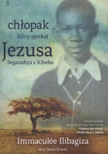 Okładka książki Chłopak, który spotkał Jezusa. Segatashya z Kibeho