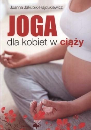 Okładka książki Joga dla kobiet w ciąży. Integracja ciała, emocji i umysłu