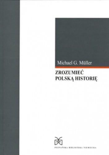 Okładka książki Zrozumieć polską historię