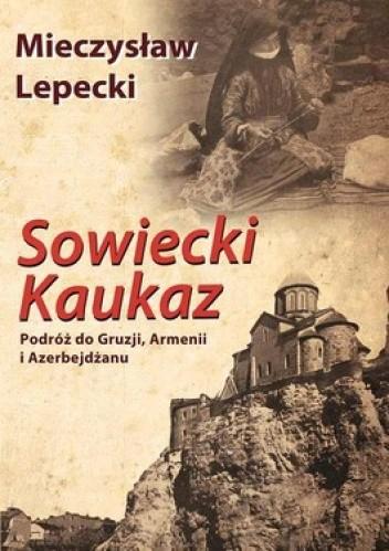 Okładka książki Sowiecki Kaukaz. Podróż do Gruzji, Armenii i Azerbejdżanu
