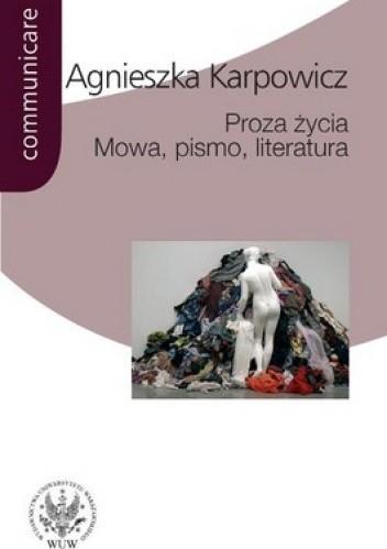 Okładka książki Proza życia. Mowa, pismo, literatura (Białoszewski, Stachura, Nowakowski, Anderman, Redliński, Schubert)