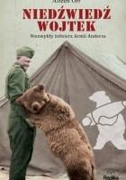 Niedźwiedź Wojtek. Niezwykły żołnierz Armii Andersa