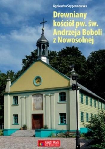 Okładka książki Drewniany kościół pw. św. Andrzeja Boboli z Nowosolnej