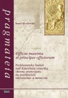 Officia maxima et principes officiorum. Problematyka badań nad kancelarią cesarską okresu pryncypatu na przykładzie sekretariatu a memoria