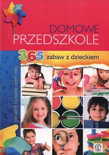 Okładka książki Domowe przedszkole. 365 zabaw z dzieckiem. Poradnik na każdy dzień roku
