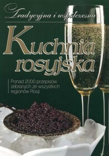 Okładka książki Kuchnia rosyjska. Tradycyjna i współczesna