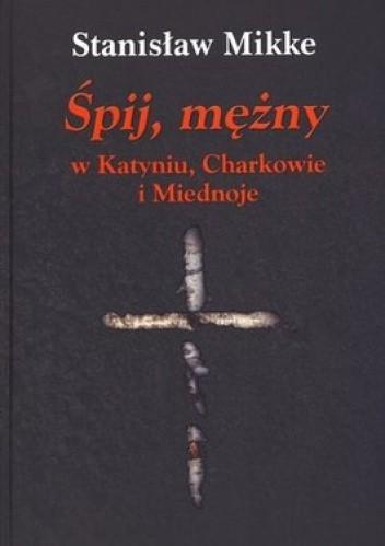 Okładka książki Śpij, mężny w Katyniu, Charkowie i Miednoje + CD