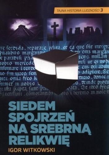 Okładka książki Siedem spojrzeń na srebrną relikwię. Tajna historia ludzkości 3