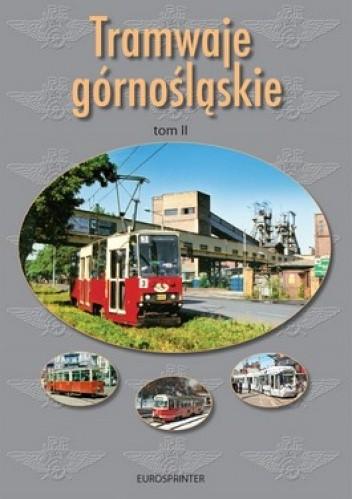 Okładka książki Tramwaje górnośląskie. Tom 2. Tramwaje katowickie po 1945 roku