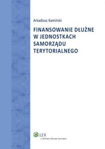 Okładka książki Finansowanie dłużne w jednostkach samorządu terytorialnego