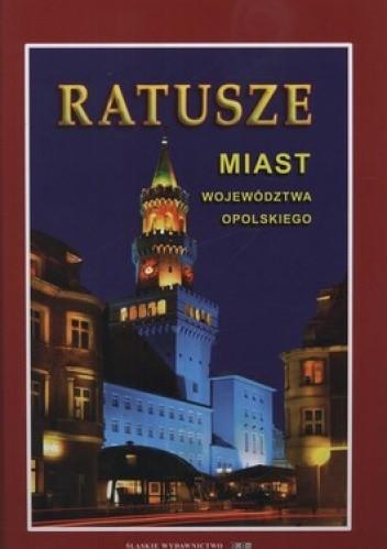 Okładka książki Ratusze miast województwa opolskiego