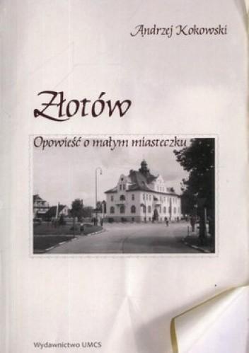 Okładka książki Złotów. Opowieść o małym miasteczku