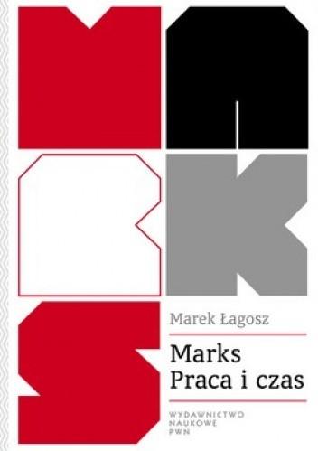 Okładka książki Marks. Praca i czas. Wartość czasu w ekonomii i moralności