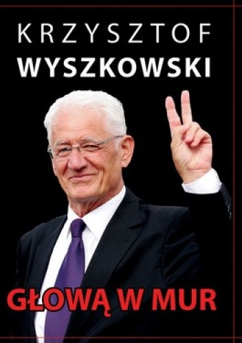 Okładka książki Głową w mur. Publicystyka polityczna