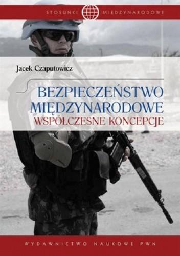 Okładka książki Bezpieczeństwo międzynarodowe. Współczesne koncepcje