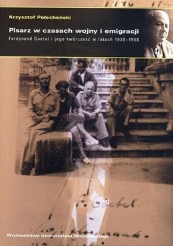 Okładka książki Pisarz w czasach wojny i emigracji. Ferdynand Goetel i jego twórczość w latach 1939-1960