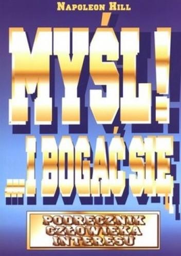 Okładka książki Myśl! ...i bogać się. Podręcznik człowieka interesu