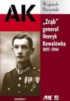 Zrąb. Generał Henryk Kowalówka 1897-1944