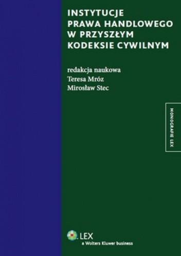 Okładka książki Instytucje prawa handlowego w przyszłym kodeksie cywilnym