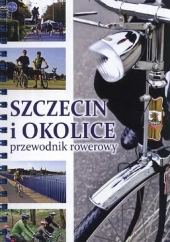 Okładka książki Szczecin i okolice. Przewodnik rowerowy