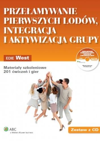 Okładka książki Przełamywanie pierwszych lodów, integracja i aktywizacja grupy. Materiały szkoleniowe. 201 ćwiczeń i gier + CD