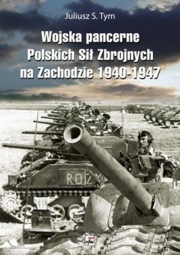 Okładka książki Wojska pancerne Polskich Sił Zbrojnych na Zachodzie 1940-1947