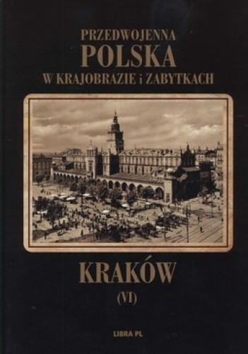 Okładka książki Przedwojenna Polska w krajobrazie i zabytkach. Tom 6. Kraków