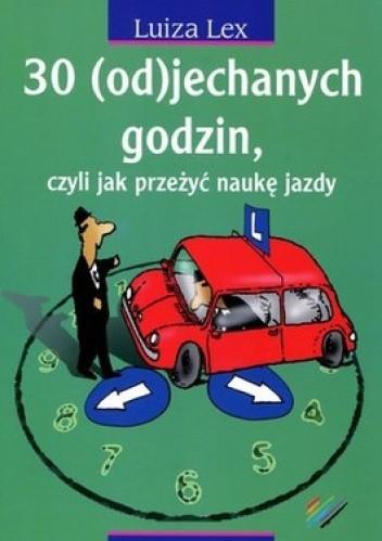 Okładka książki 30 (od)jechanych godzin, czyli jak przeżyć naukę jazdy