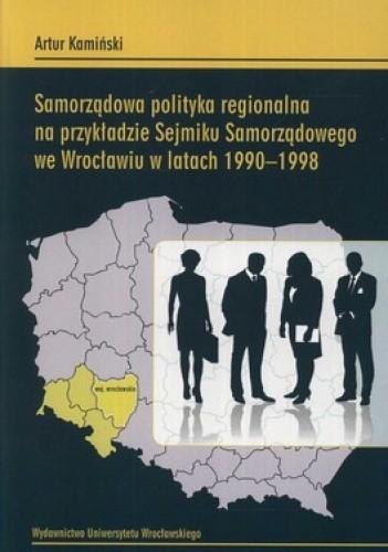 Okładka książki Samorządowa polityka regionalna na przykładzie Sejmiku Samorządowego we Wrocławiu w latach 1990 - 1998