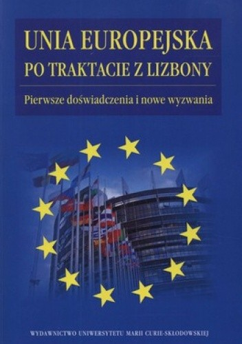 Okładka książki Unia Europejska po traktacie z Lizbony. Pierwsze doświadczenia i nowe wyzwania