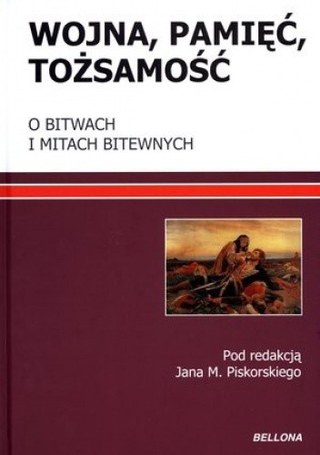 Okładka książki Wojna, pamięć, tożsamość. O bitwach i mitach bitewnych
