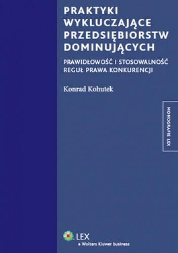 Okładka książki Praktyki wykluczające przedsiębiorstw dominujących. Prawidłowość i stosowalność reguł prawa konkurencji