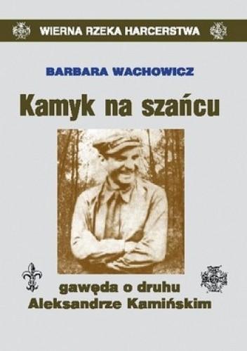 Okładka książki Kamyk na szańcu. Gawęda o druhu Aleksandrze Kamińskim