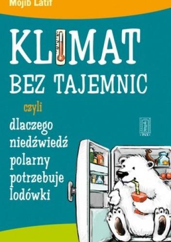 Okładka książki Klimat bez tajemnic, czyli dlaczego niedźwiedź polarny potrzebuje lodówki