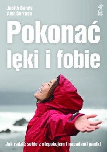 Okładka książki Pokonać lęki i fobie. Jak radzić sobie z niepokojem i napadami paniki