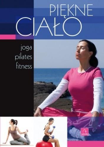 Okładka książki Piękne ciało. Joga, pilates, fitness