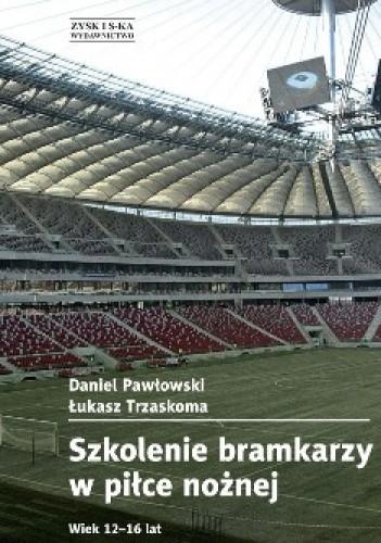 Okładka książki Szkolenie bramkarzy w piłce nożnej. Wiek 12-16 lat