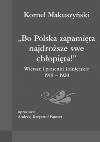 Okładka książki Bo Polska zapamięta najdroższe swe chłopięta! Wiersze i piosenki żołnierskie 1919-1920