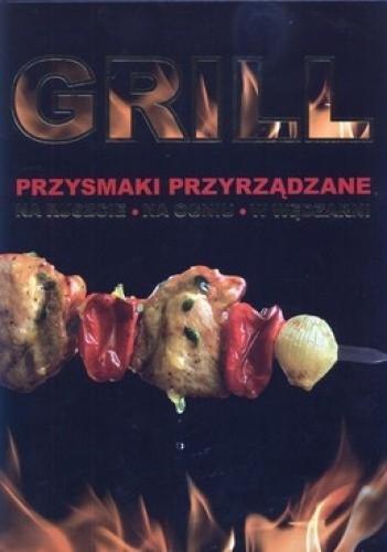 Okładka książki Grill. Przysmaki przyrządzane na ruszcie, na ogniu, w wędzarni