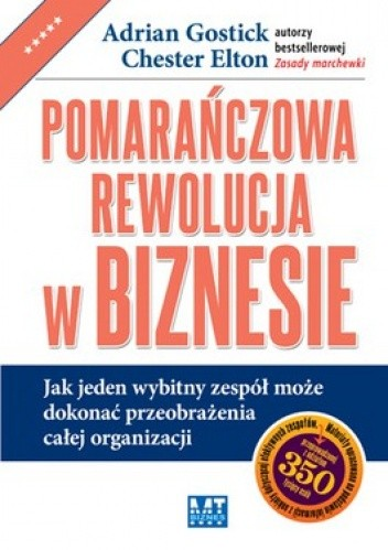 Okładka książki Pomarańczowa rewolucja w biznesie. Jak jeden wybitny zespół może dokonać przeobrażenia całej organizacji