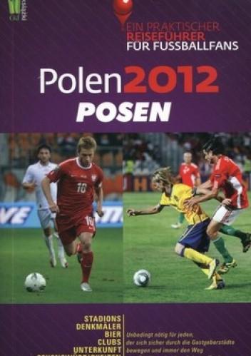 Okładka książki Polen 2012 Posen. Ein praktischer Reisefuhrer fur Fussballfans