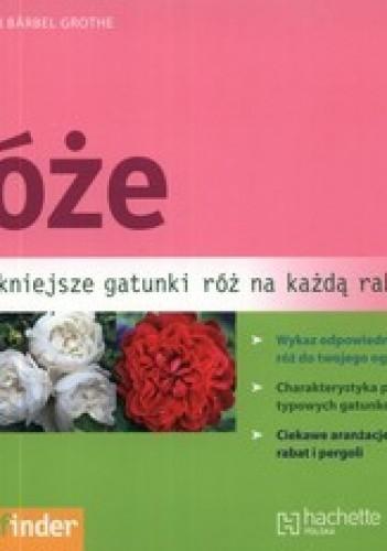 Okładka książki Róże. Najpiękniejsze gatunki róż na każdą rabatę